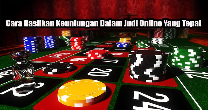 Cara Hasilkan Keuntungan Dalam Judi Online Yang Tepat