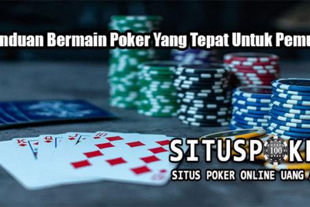 Panduan Bermain Poker Yang Tepat Untuk Pemula